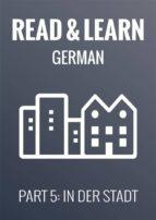 Read & Learn German - Deutsch lernen - Part 5: In der Stadt (ebook)