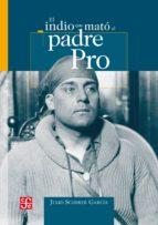 El indio que mato al padre Pro (ebook)