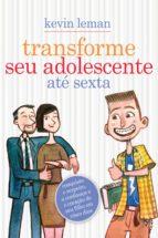 Transforme seu adolescente até sexta (ebook)