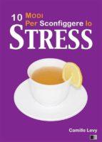 10 Modi Per Sconfiggere Lo Stress (ebook)