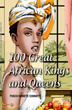 100 Greatest African Kings And Queens ( Volume One ) (ebook)