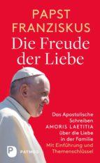 Die Freude der Liebe: Das Apostolische Schreiben Amoris Laetitia über die Liebe in der Familie (ebook)