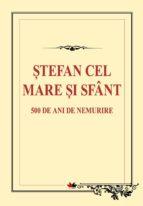 Ștefan cel Mare și Sfânt. 500 de ani de nemurire (ebook)