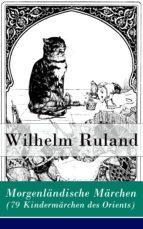 Morgenländische Märchen (79 Kindermärchen des Orients) - Vollständige Ausgabe (ebook)