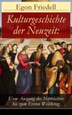 Kulturgeschichte der Neuzeit: Vom Ausgang des Mittelalters bis zum Ersten Weltkrieg (Vollständige Ausgaben: Band 1-5)  (ebook)