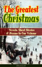 The Greatest Christmas Novels, Short Stories & Poems in One Volume (Illustrated) (ebook)