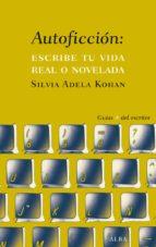 AUTOFICCIÓN: ESCRIBE TU VIDA REAL O NOVELADA (ebook)