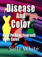 Disease And Color - How To Heal Yourself With Color (ebook)