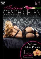 Intime Geschichten 22 - Männer lieben Kurven  & 4 weitere erotische Geschichten - Erotik (ebook)