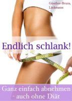Endlich schlank. Ganz einfach abnehmen - auch ohne Diät. Der leichte Weg zum Wunschgewicht: Abnehm-Tipps, Lebensmittel-Infos, Diät-Rezepte, Fett-weg-Tee (ebook)