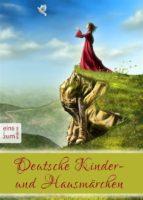 Deutsche Kinder- und Hausmärchen - Das große Märchenbuch zum Lesen und Vorlesen: Deutsche Märchen für die ganze Familie (Illustrierte Ausgabe) (ebook)