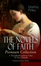 THE NOVELS OF FAITH – Premium Collection: 7 Thought-Provoking Titles in One Volume (Christian Classics Series) (ebook)