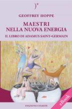 MAESTRI NELLA NUOVA ENERGIA - Il Libro di Adamus Saint-Germain (ebook)