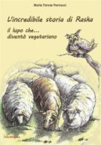 L'incredibile storia di Raska un lupo che... diventò vegetariano (ebook)