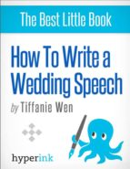 How to Write (and Deliver) a Killer Wedding Speech (Guide to Delivering the Best Wedding Speeches) (ebook)