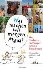 """""""Was machen wir morgen, Mama?"""" Von Cuxhaven bis Bremerhaven & Butjadingen (ebook)"""