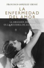 La enfermedad del amor La obsesión erótica en la historia de la medicina