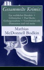 Gesammelte Krimis: Ein weiblicher Detektiv + Giftmischer + Paul Becks Gefangennahme + Verschwindende Diamanten und viel mehr (Vollständige deutsche Ausgabe) (ebook)