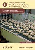 Producción de tapones y discos de corcho natural y tapones multipieza. MAMA0109 (ebook)