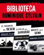 Biblioteca Dominique Sylvain (Pack 3 ebooks): El pasadizo del Deseo + La hija del samurái + Muerte en el Sena (ebook)