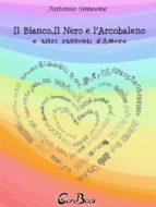 Il bianco, il nero e l'arcobaleno e altri racconti d'amore (ebook)