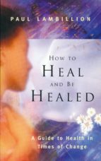 How to Heal and Be Healed - A Guide to Health in Times of Change (ebook)