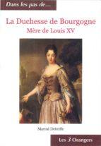 La Duchesse de Bourgogne - Mère de Louis XV (ebook)