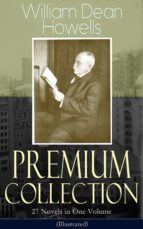 William Dean Howells - Premium Collection: 27 Novels in One Volume (Illustrated)
