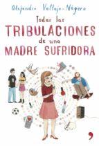 Todas las tribulaciones de una madre sufridora (ebook)