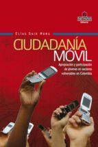 Ciudadanía móvil. Apropiación y participación de jóvenes en sectores vulnerables en  Colombia (ebook)