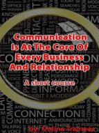 Communication Is @ The Core Of Every Business & Relationship (ebook)