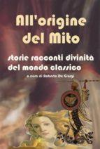 All'origine del Mito - Storie e racconti e divinità del mondo classico (ebook)
