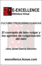 El concepto de latín vulgar y los agentes de vulgarización del latín (ebook)