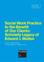 Social Work Practice to the Benefit of Our Clients: Scholarly Legacy of Edward J. Mullen (ebook)