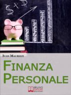Finanza Personale. Come Sfruttare al Meglio le Nostre Risorse Finanziarie e Gestire in Maniera Consapevole i Nostri Risparmi. (Ebook Italiano - Anteprima Gratis) (ebook)