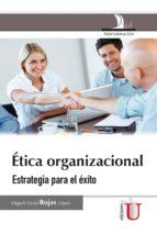 Ética organizacional. Estrategia para el éxito (ebook)
