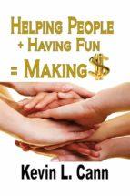 Helping People + Having Fun = Making $ (ebook)