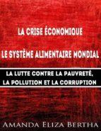 La Crise Économique : Système Alimentaire Mondial – Lutte Contre La Pauvreté, La Pollution Et La Corruption (ebook)