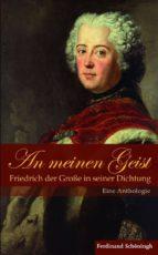An meinen Geist: Friedrich der Große in seiner Dichtung (ebook)