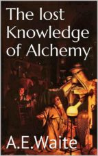 The lost knowledge of Alchemy (ebook)