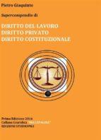 Supercompendio di DIRITTO DEL LAVORO DIRITTO PRIVATO DIRITTO COSTITUZIONALE (ebook)
