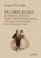 Florilegio de términos, modismos, dichos  y refranes aragoneses y de otras partes usados en la villa de Lanaja (ebook)