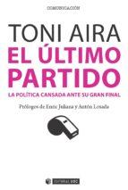 El último partido. La política cansada ante su gran final (ebook)