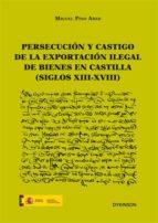 Persecución y castigo de la exportación ilegal de bienes en Castilla (siglos XIII-XVIII) (ebook)