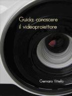 Guida: conoscere il videoproiettore (ebook)