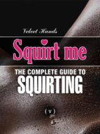SQUIRT ME: the complete guide to SQUIRTING (ebook)