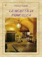 LE RICETTE DI FRANCESCA (ebook)