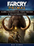 Far Cry Primal Game Unofficial Tips Tricks & Walkthroughs (ebook)