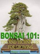 Bonsai 101: Tips and Techniques for Growing (ebook)