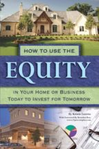 How to Use the Equity in Your Home or Business Today to Invest for Tomorrow (ebook)
